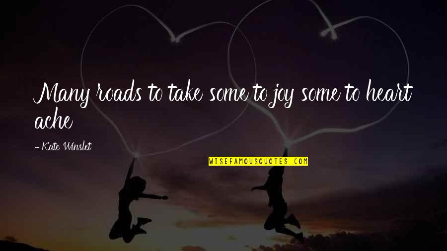 You Are The Music To My Heart Quotes By Kate Winslet: Many roads to take some to joy some