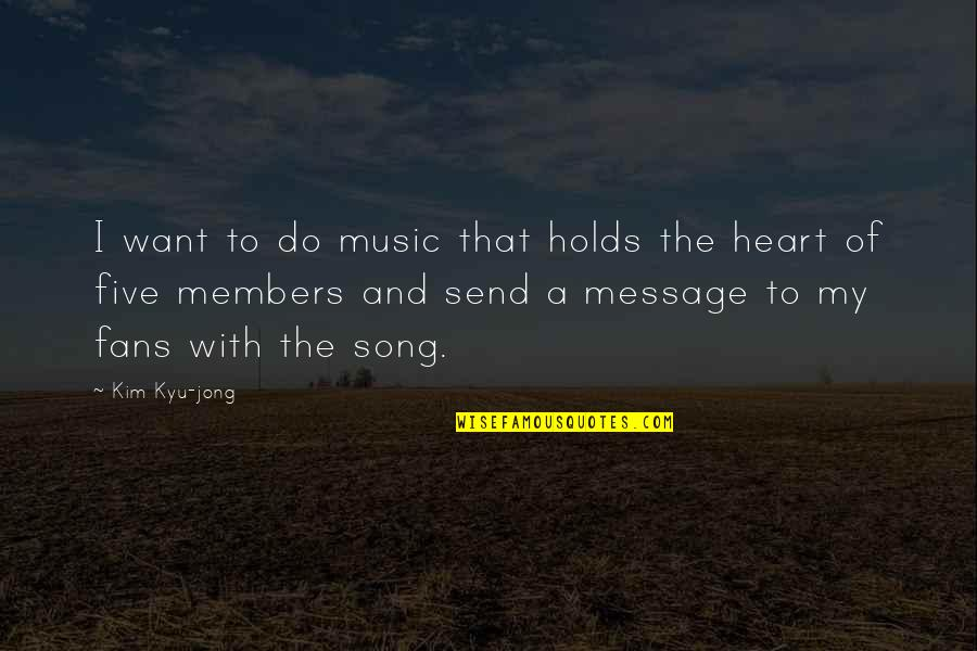 You Are The Music To My Heart Quotes By Kim Kyu-jong: I want to do music that holds the
