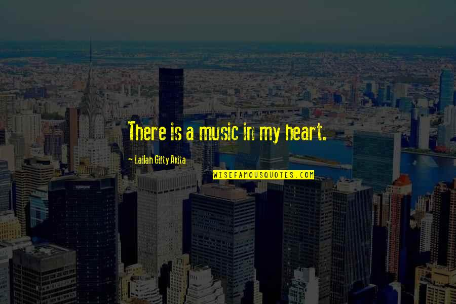 You Are The Music To My Heart Quotes By Lailah Gifty Akita: There is a music in my heart.