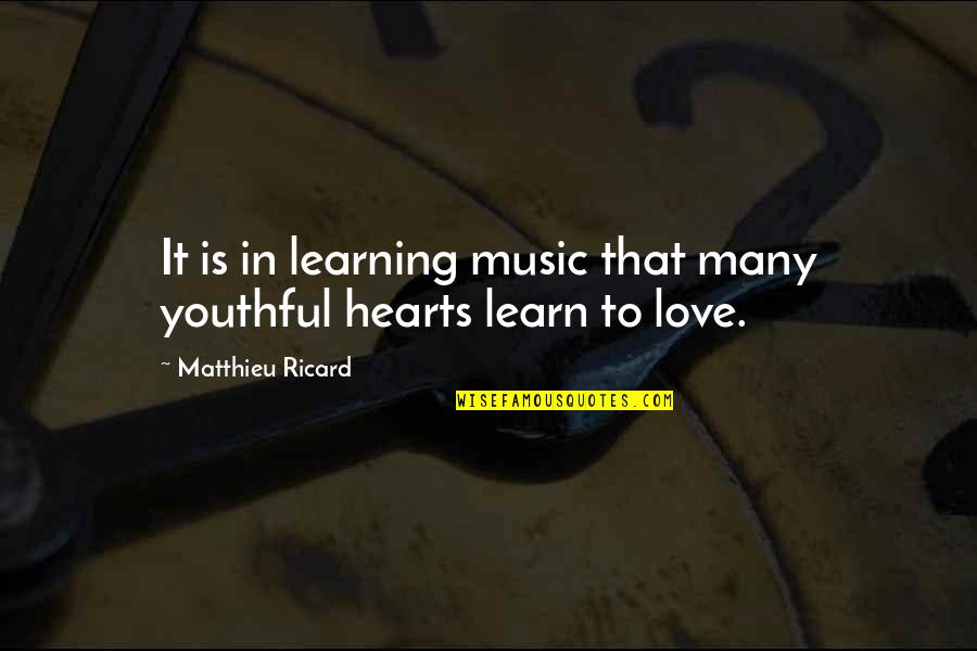 You Are The Music To My Heart Quotes By Matthieu Ricard: It is in learning music that many youthful