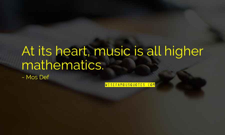 You Are The Music To My Heart Quotes By Mos Def: At its heart, music is all higher mathematics.