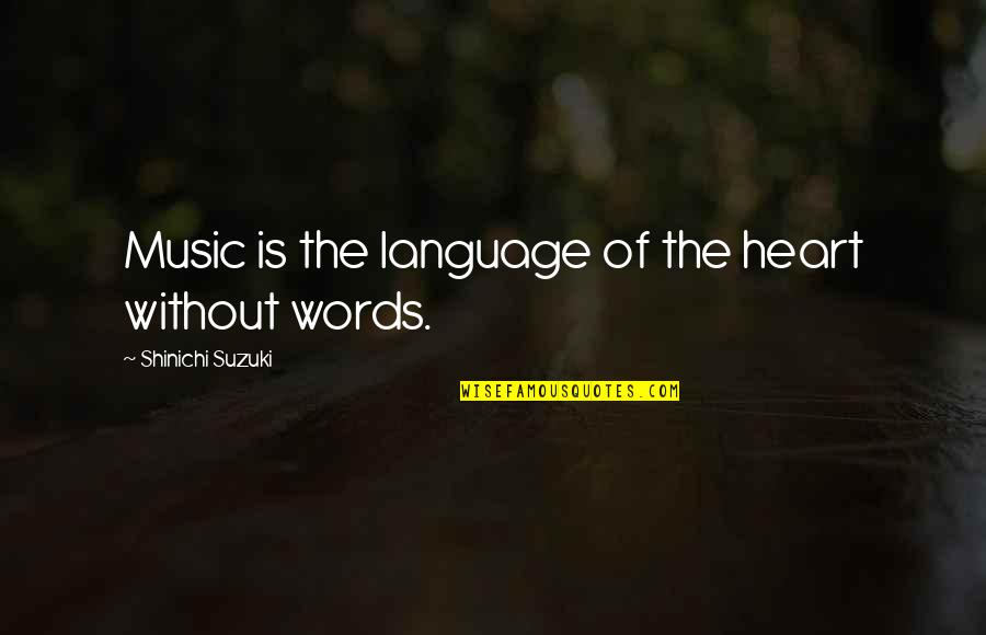 You Are The Music To My Heart Quotes By Shinichi Suzuki: Music is the language of the heart without