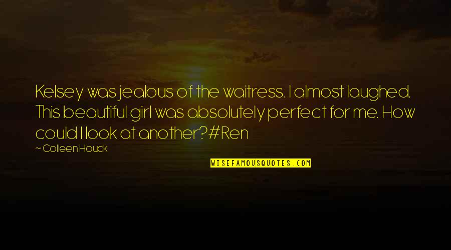 You Are The Perfect Girl For Me Quotes By Colleen Houck: Kelsey was jealous of the waitress. I almost