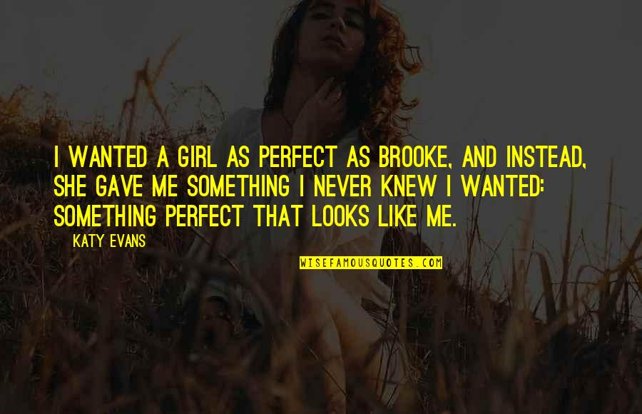 You Are The Perfect Girl For Me Quotes By Katy Evans: I wanted a girl as perfect as Brooke,
