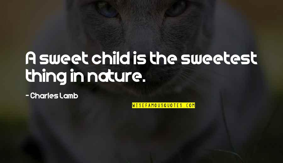 You Are The Sweetest Thing Quotes By Charles Lamb: A sweet child is the sweetest thing in