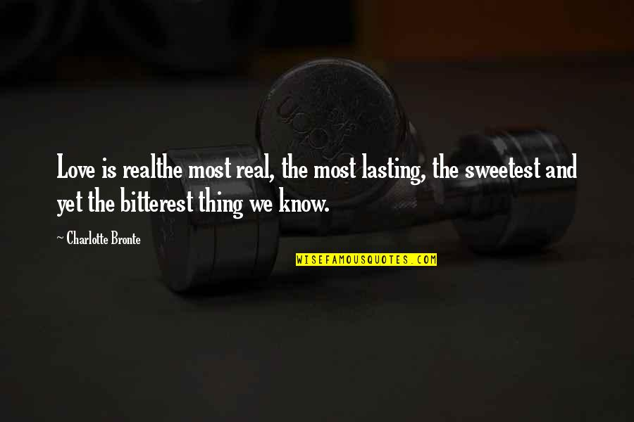 You Are The Sweetest Thing Quotes By Charlotte Bronte: Love is realthe most real, the most lasting,