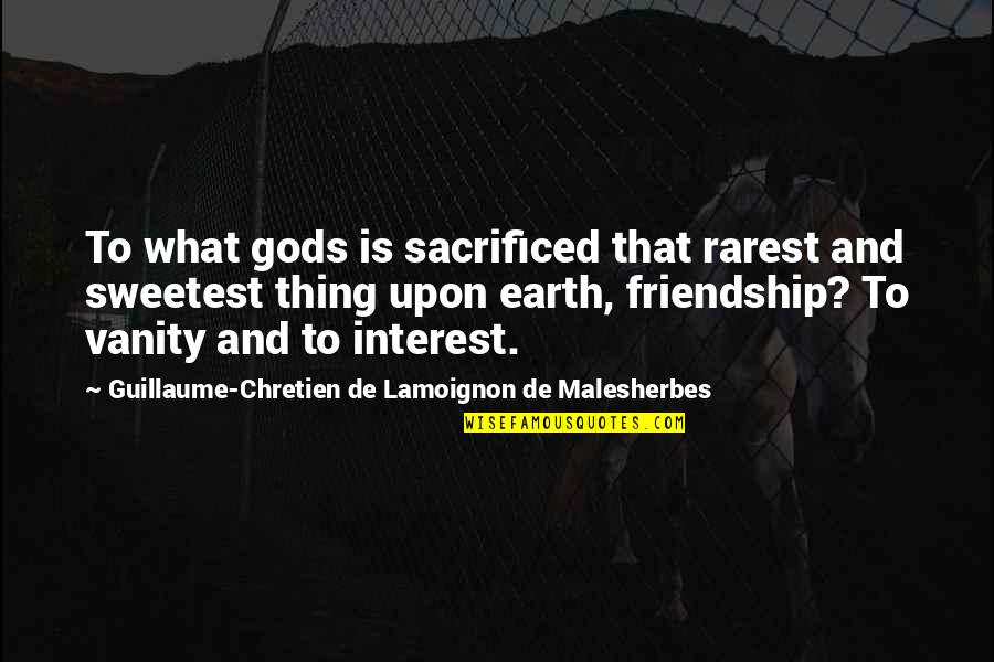 You Are The Sweetest Thing Quotes By Guillaume-Chretien De Lamoignon De Malesherbes: To what gods is sacrificed that rarest and