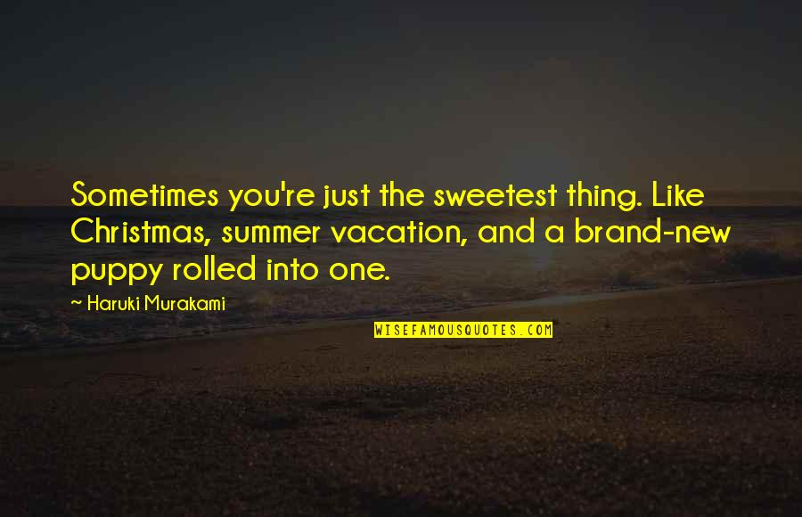 You Are The Sweetest Thing Quotes By Haruki Murakami: Sometimes you're just the sweetest thing. Like Christmas,