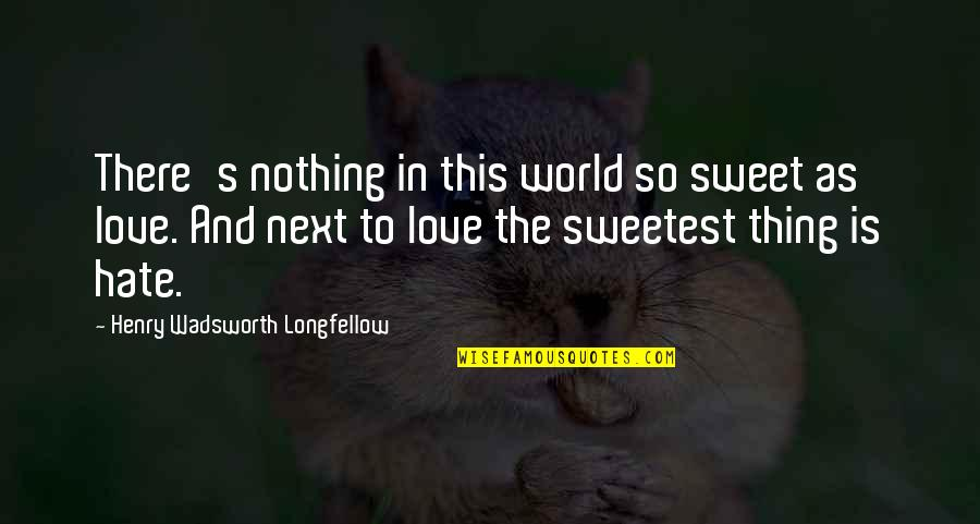 You Are The Sweetest Thing Quotes By Henry Wadsworth Longfellow: There's nothing in this world so sweet as