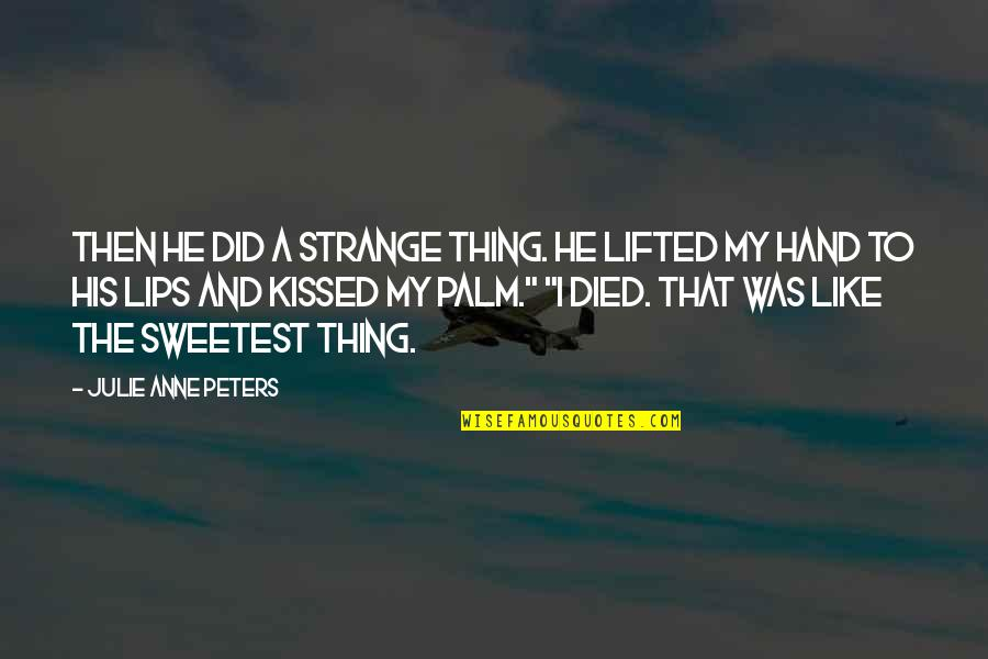 You Are The Sweetest Thing Quotes By Julie Anne Peters: Then he did a strange thing. He lifted
