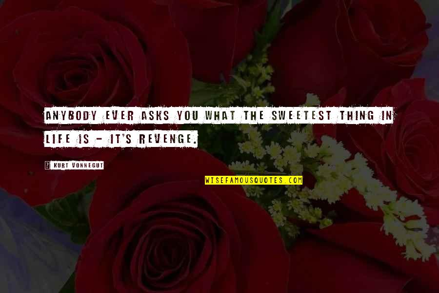 You Are The Sweetest Thing Quotes By Kurt Vonnegut: Anybody ever asks you what the sweetest thing