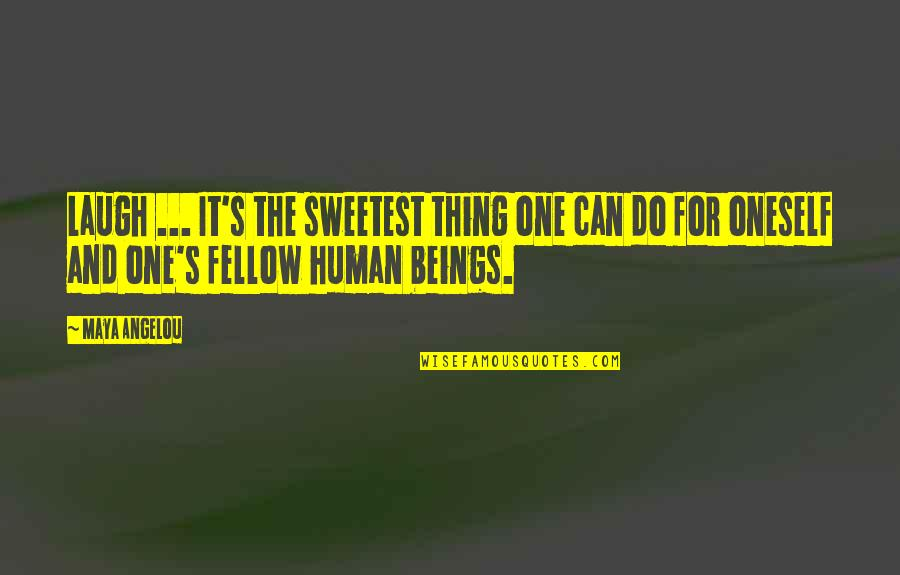 You Are The Sweetest Thing Quotes By Maya Angelou: Laugh ... It's the sweetest thing one can