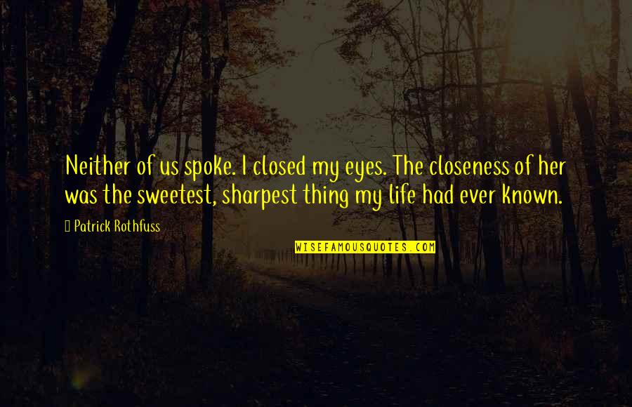 You Are The Sweetest Thing Quotes By Patrick Rothfuss: Neither of us spoke. I closed my eyes.