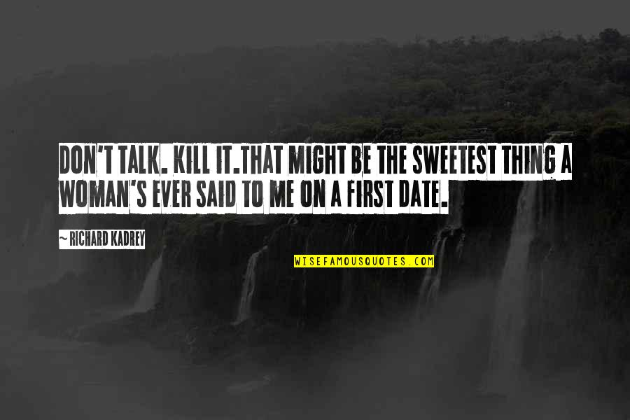 You Are The Sweetest Thing Quotes By Richard Kadrey: Don't talk. Kill it.That might be the sweetest