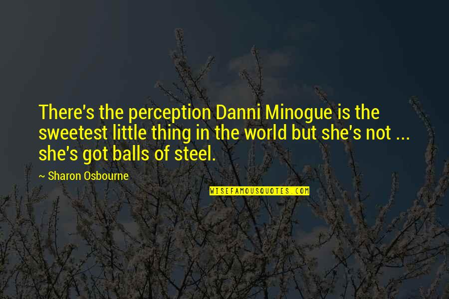 You Are The Sweetest Thing Quotes By Sharon Osbourne: There's the perception Danni Minogue is the sweetest