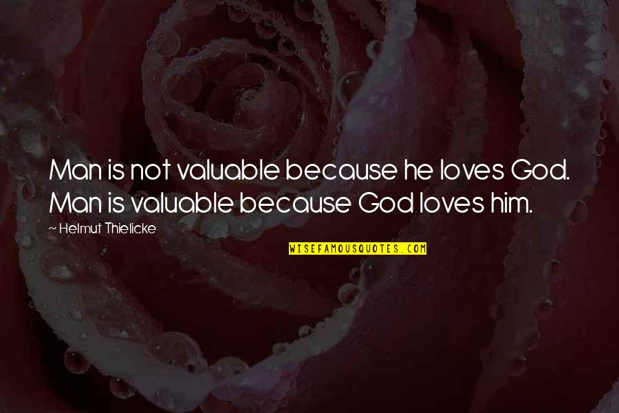 You Are Valuable To God Quotes By Helmut Thielicke: Man is not valuable because he loves God.