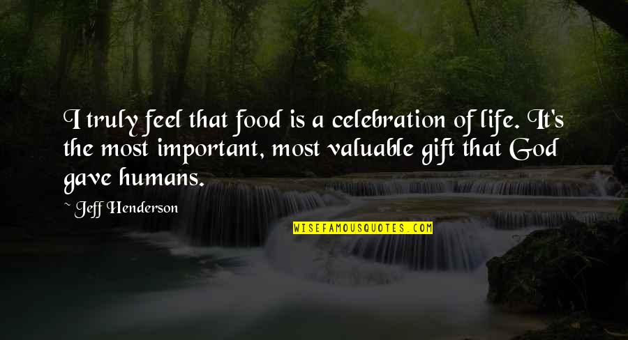 You Are Valuable To God Quotes By Jeff Henderson: I truly feel that food is a celebration