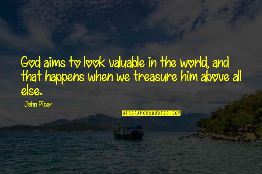 You Are Valuable To God Quotes By John Piper: God aims to look valuable in the world,