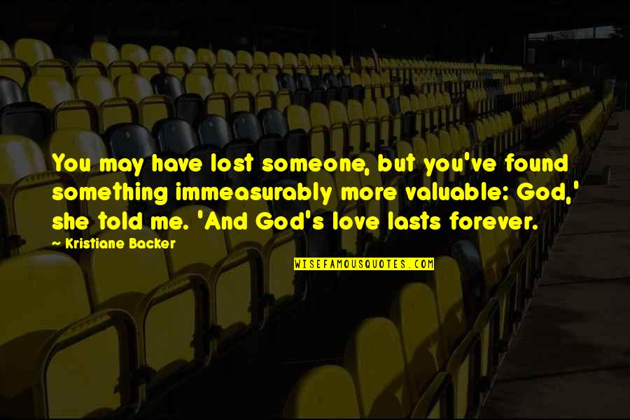 You Are Valuable To God Quotes By Kristiane Backer: You may have lost someone, but you've found