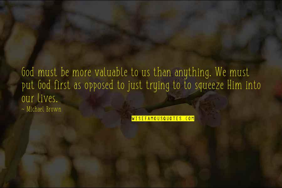 You Are Valuable To God Quotes By Michael Brown: God must be more valuable to us than