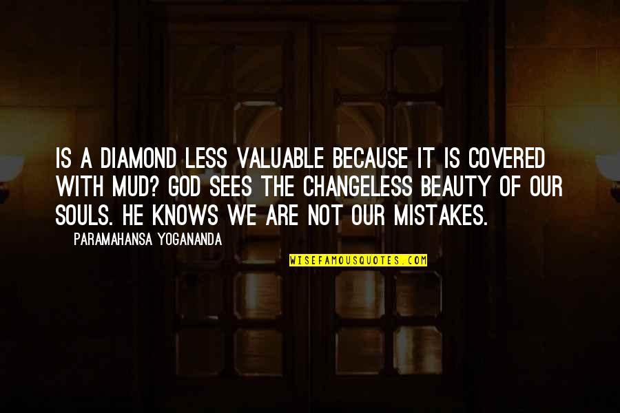 You Are Valuable To God Quotes By Paramahansa Yogananda: Is a diamond less valuable because it is