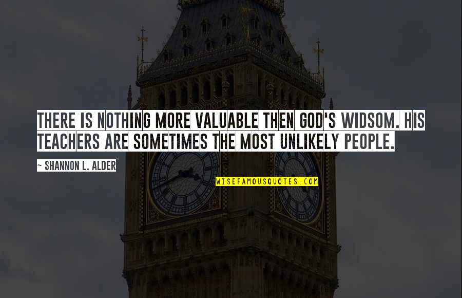 You Are Valuable To God Quotes By Shannon L. Alder: There is nothing more valuable then God's widsom.