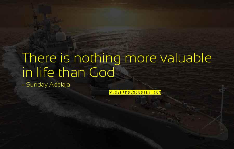 You Are Valuable To God Quotes By Sunday Adelaja: There is nothing more valuable in life than