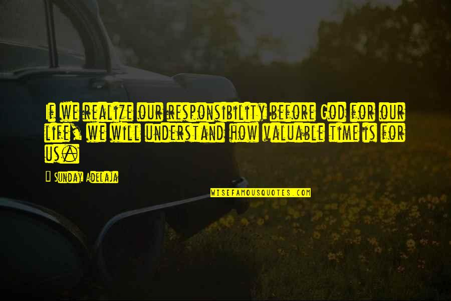You Are Valuable To God Quotes By Sunday Adelaja: If we realize our responsibility before God for