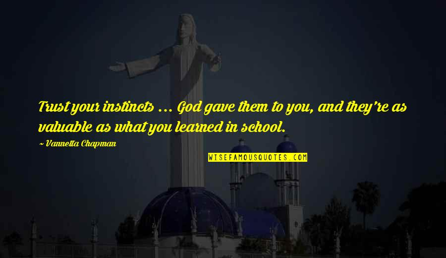 You Are Valuable To God Quotes By Vannetta Chapman: Trust your instincts ... God gave them to