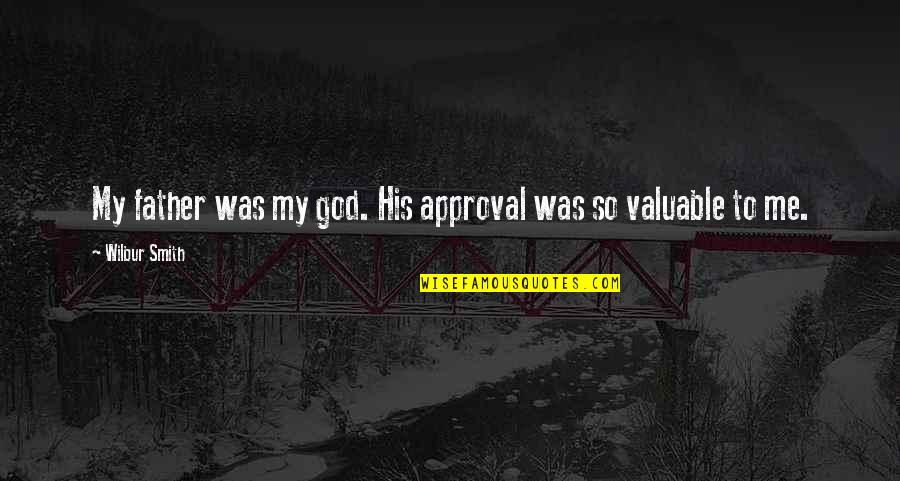 You Are Valuable To God Quotes By Wilbur Smith: My father was my god. His approval was