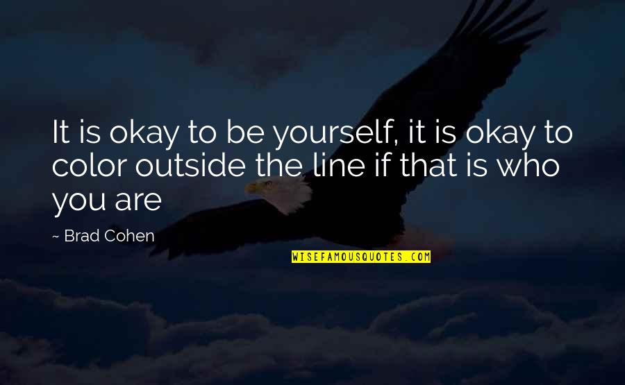 You Be Okay Quotes By Brad Cohen: It is okay to be yourself, it is