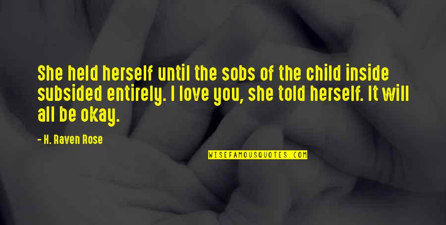 You Be Okay Quotes By H. Raven Rose: She held herself until the sobs of the