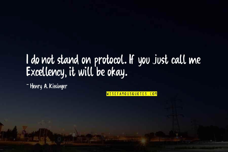 You Be Okay Quotes By Henry A. Kissinger: I do not stand on protocol. If you