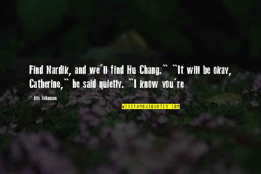 "You Be Okay Quotes By Iris Johansen: Find Nardik, and we'll find Hu Chang."" ""It"