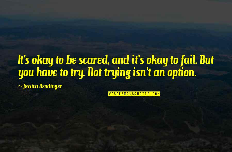 You Be Okay Quotes By Jessica Bendinger: It's okay to be scared, and it's okay