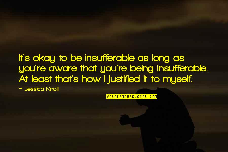 You Be Okay Quotes By Jessica Knoll: It's okay to be insufferable as long as