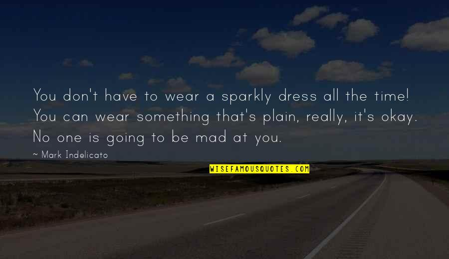 You Be Okay Quotes By Mark Indelicato: You don't have to wear a sparkly dress