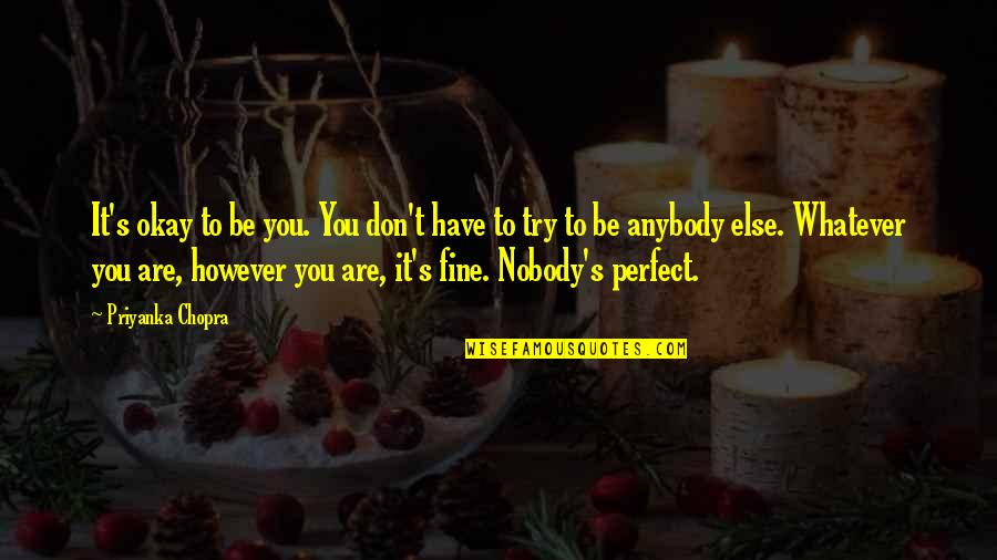 You Be Okay Quotes By Priyanka Chopra: It's okay to be you. You don't have