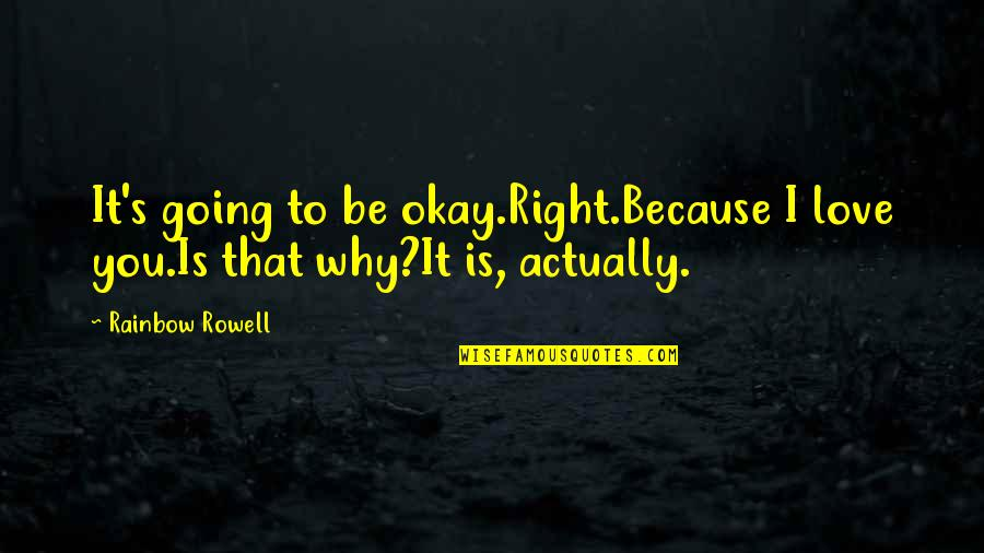 You Be Okay Quotes By Rainbow Rowell: It's going to be okay.Right.Because I love you.Is