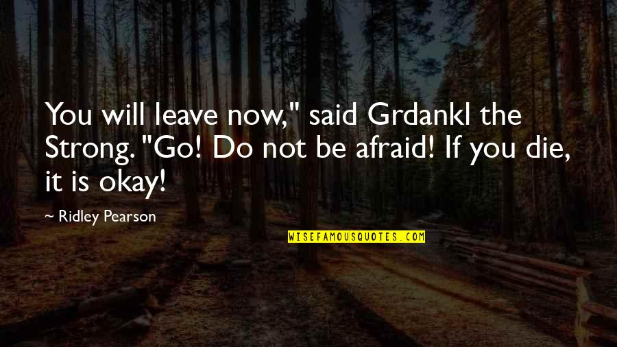 "You Be Okay Quotes By Ridley Pearson: You will leave now,"" said Grdankl the Strong."