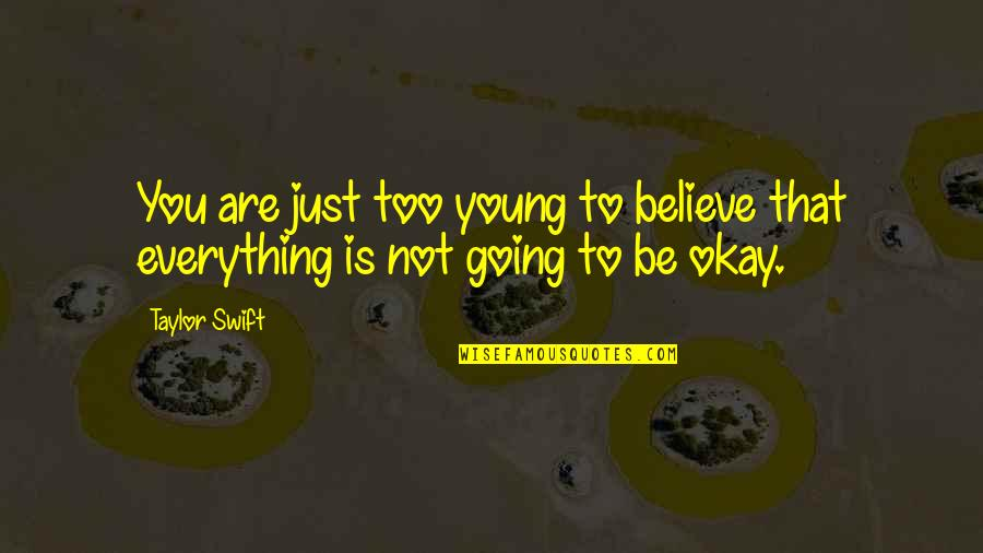 You Be Okay Quotes By Taylor Swift: You are just too young to believe that