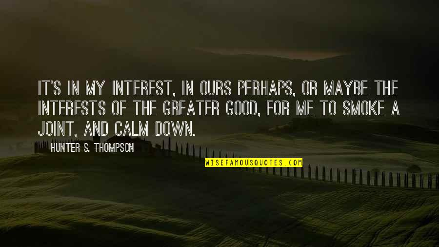 You Calm Me Down Quotes By Hunter S. Thompson: It's in my interest, in ours perhaps, or