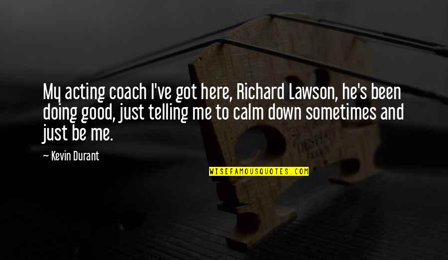 You Calm Me Down Quotes By Kevin Durant: My acting coach I've got here, Richard Lawson,