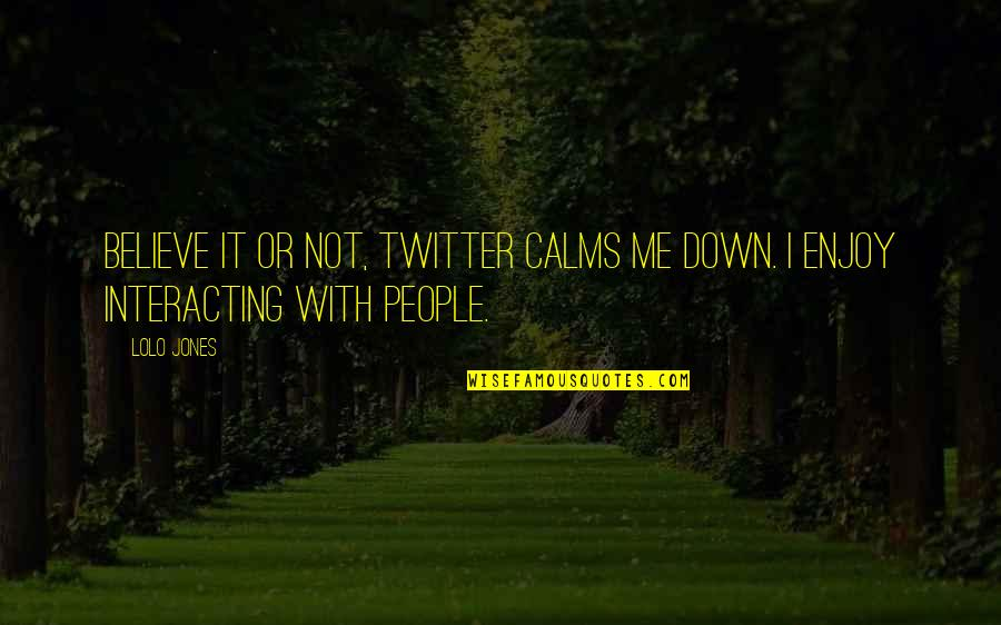 You Calm Me Down Quotes By Lolo Jones: Believe it or not, Twitter calms me down.