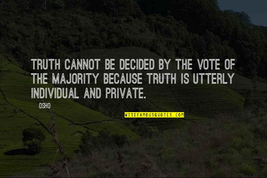 You Calm Me Down Quotes By Osho: Truth cannot be decided by the vote of