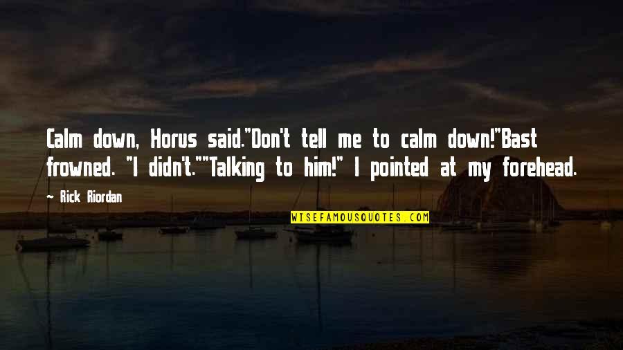 """You Calm Me Down Quotes By Rick Riordan: Calm down, Horus said.""""Don't tell me to calm"""