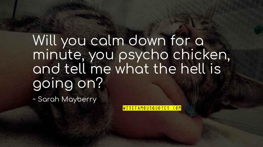 You Calm Me Down Quotes By Sarah Mayberry: Will you calm down for a minute, you