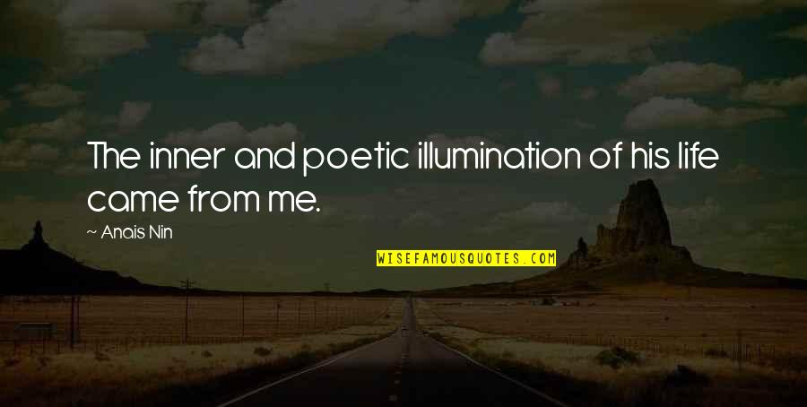 You Came Into My Life Quotes By Anais Nin: The inner and poetic illumination of his life