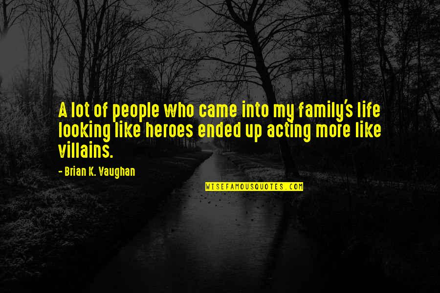 You Came Into My Life Quotes By Brian K. Vaughan: A lot of people who came into my