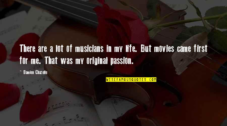 You Came Into My Life Quotes By Damien Chazelle: There are a lot of musicians in my